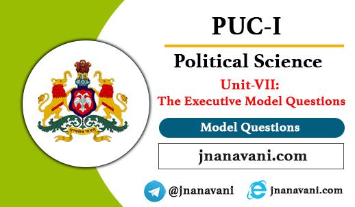 1st PUC Political Science | Unit-7 The Executive Model Questions